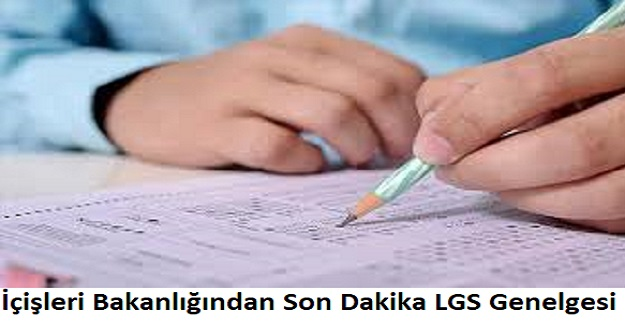 İçişleri Bakanlığından Son Dakika LGS Genelgesi