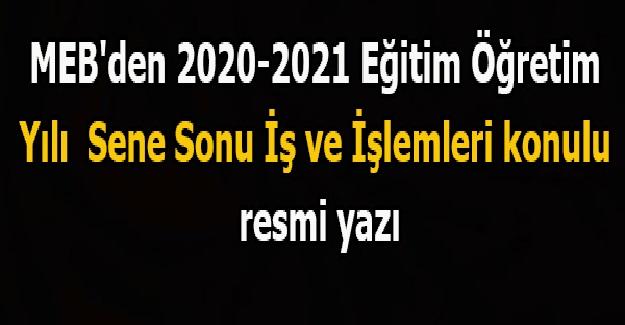 MEB'den 2021 YILI SENE SONU YAPILACAK İŞ VE İŞLEMLERE YÖNELİK RESMİ YAZI