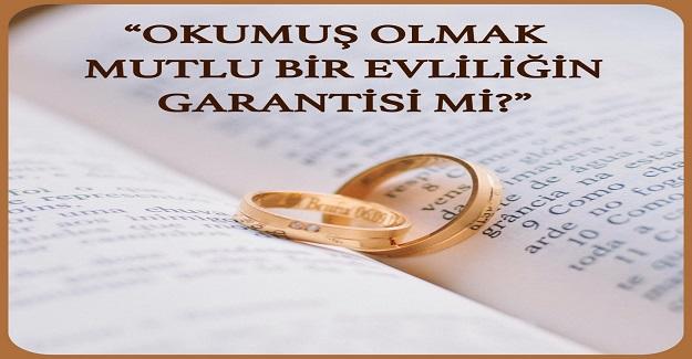 Okumuş olmak mutlu bir evliliğin garantisi mi?
