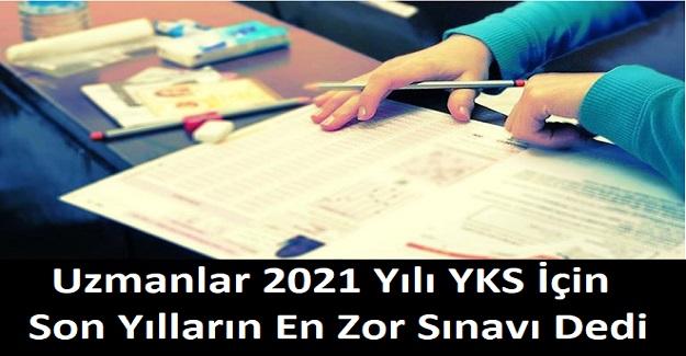 Uzmanlar 2021 Yılı YKS İçin , Son Yılların En Zor Sınavı Dedi!