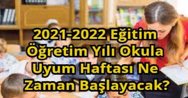 2021-2022 Eğitim Öğretim Yılı Okula Uyum Haftası Ne Zaman Başlayacak?