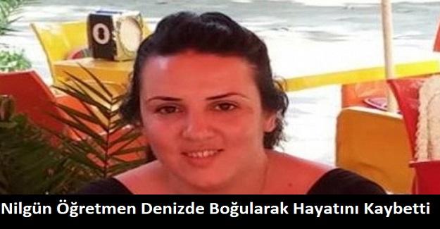 Nilgün Öğretmen Denizde Boğularak Hayatını Kaybetti