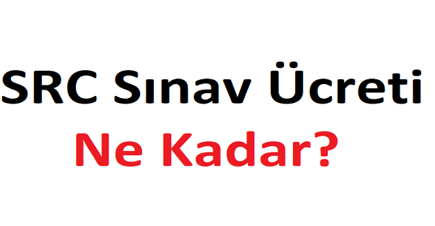 SRC Sınav Ücreti Ne Kadar?