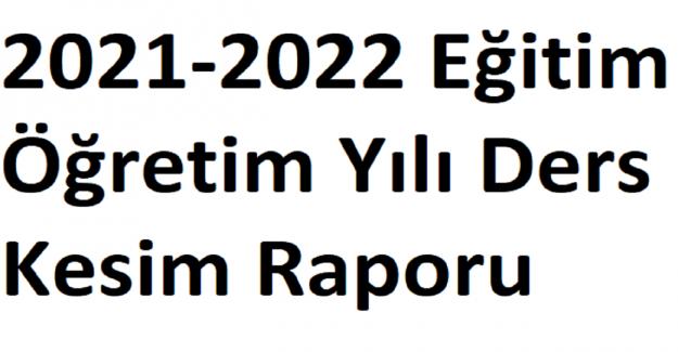 2021-2022 Eğitim Öğretim Yılı Ders Kesim Raporu