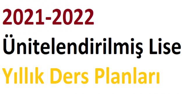 2021-2022 Ünitelendirilmiş Lise Yıllık Ders Planları