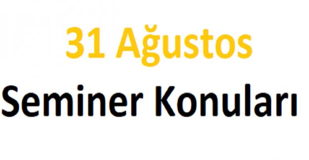 31 Ağustos Seminer Konuları