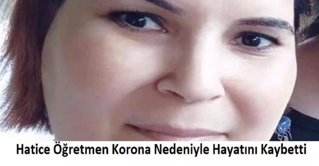 Hatice Öğretmen Korona Nedeniyle Hayatını Kaybetti