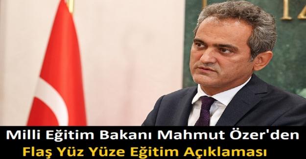 Milli Eğitim Bakanı Mahmut Özer'den Flaş Yüz Yüze Eğitim Açıklaması