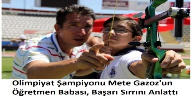 Okçulukta Olimpiyat Şampiyonu Mete Gazoz'un Öğretmen Babası, Başarı Sırrını Anlattı