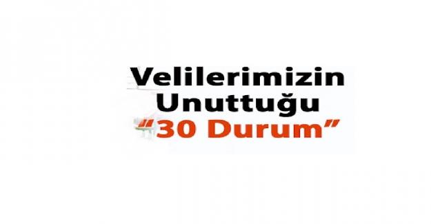 VELİLERİN UNUTTUĞU 30 DURUM