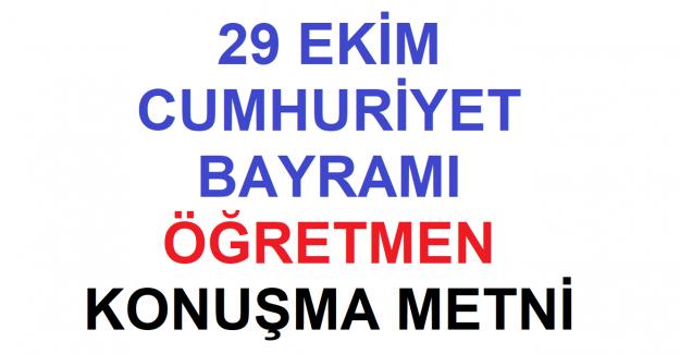 29 Ekim Cumhuriyet Bayramı Öğretmen Konuşması
