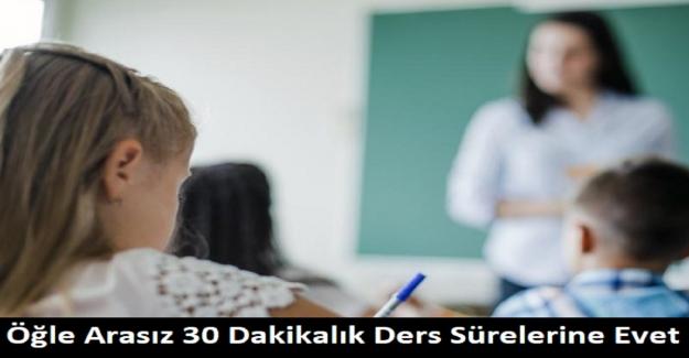 """Anket Sonucu: """"Öğle Arasız 30 Dakikalık Ders Sürelerine Evet"""""""