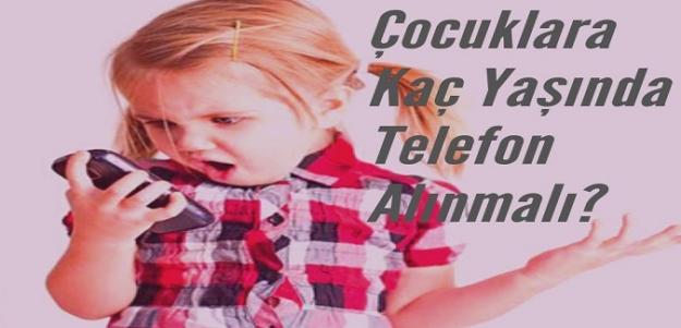 ÇOCUKLARA KAÇ YAŞINDA TELEFON ALMALIYIZ