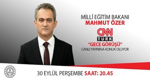 Milli Eğitim Bakanı Mahmut Özer Bu Akşam Saat, 20:45'da, CNN TürkCanlı Yayınında