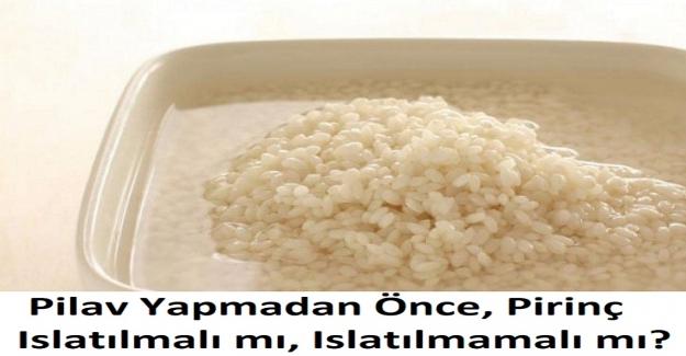 Pilav Yapmadan Önce, Pirinç Islatılmalı mı, Islatılmamalı mı?