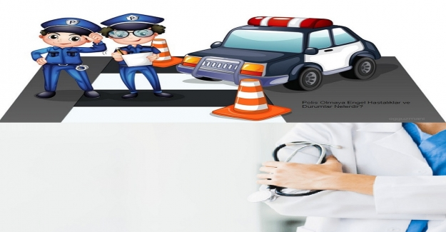 Polis Olmaya Engel Hastalıklar Neler?