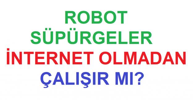 Robot Süpürgeler İnternet Olmadan Çalışır mı?