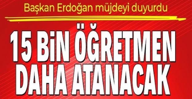 Son Dakika: Cumhurbaşkanı Erdoğan Müjdeyi Verdi. 15 Bin Yeni Öğretmen Ataması Yapılacak
