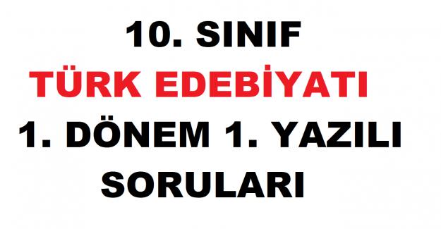Türk Edebiyatı 10. Sınıf 1. Dönem 1. Yazılı Soruları