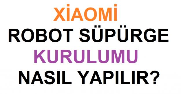 Xiaomi Robot Süpürge Kurulumu