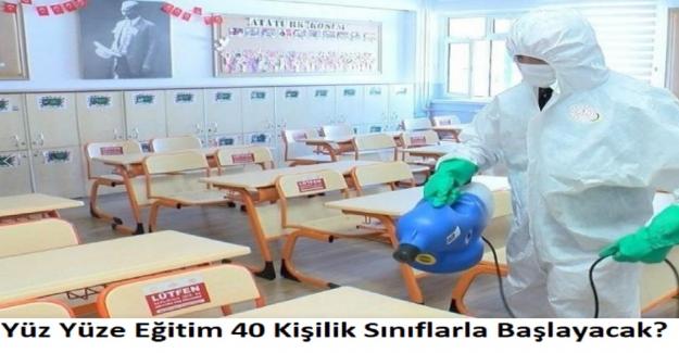 Yüz Yüze Eğitim 40 Kişilik Sınıflarla Başlayacak