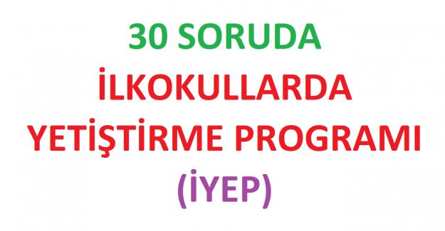 30 Soruda İlkokullarda Yetiştirme Programı (İYEP)