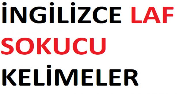 İNGİLİZCE LAF SOKUCU KELİMELER
