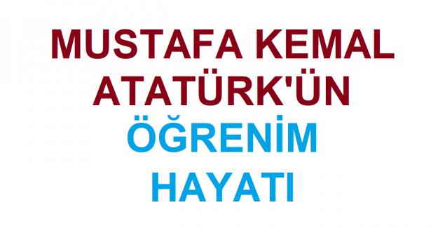 Mustafa Kemal Atatürk'ün Eğitim Hayatı