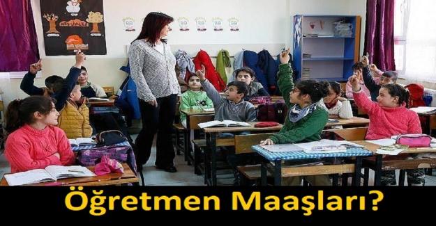 Öğretmen Maaşları?