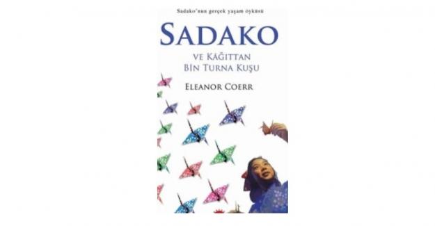 Sadako ve Kağıttan Bin Turna Kuşu Eleanor Coerr Kitabının Özeti ve Kitap Sınavı