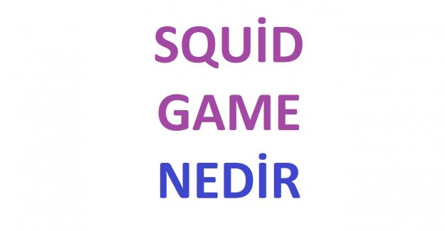 Squid Game ne demek, Squid Game anlamı, Squid Game Türkçesi