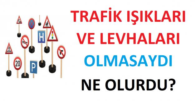 Trafik İşaretleri ve Trafik Levhaları Olmasaydı Neler Olurdu?