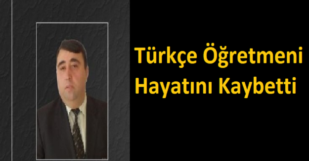 Türkçe Öğretmeni Hayatını Kaybetti