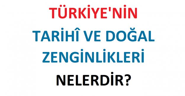 Türkiye'nin Tarihi ve Doğal Zenginlikleri Nelerdir?