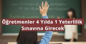 Öğretmenler 4 Yılda 1 Yeterlilik  Sınavına Girecek