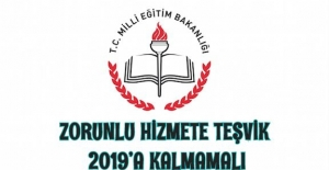 ZORUNLU HİZMETE TEŞVİK 2019'A KALMAMALI