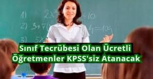 Sınıf Tecrübesi Olan Ücretli Öğretmenler KPSS'siz Atanacak
