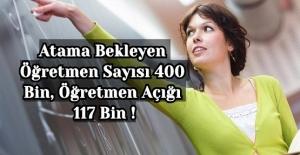 Atama Bekleyen Öğretmen Sayısı 400 Bin, Öğretmen Açığı 117 Bin !