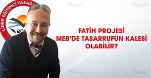 Fatih projesi Milli Eğitim Bakanlığının tasarruf kalesi olabilir?