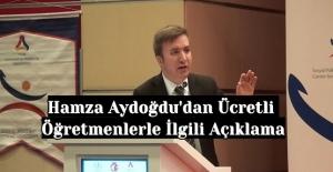 Hamza Aydoğdu'dan Ücretli Öğretmenlerle İlgili Açıklama