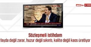 Ali Yalçın; Sözleşmeli istihdam fayda değil zarar, huzur değil sıkıntı, kalite değil kaos üretiyor