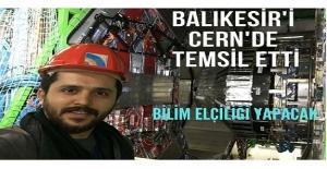 BALIKESİR'İ CERN'DE TEMSİL ETTİ, BİLİM ELÇİLİĞİ YAPACAK: