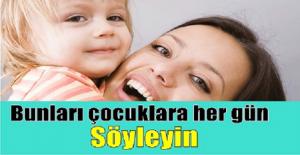 Başarılı çocukları olan ailelerin çocuklarına her gün söylediği 10 sihirli cümle