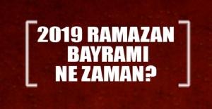 2019 Ramazan Bayramı ne zaman? İlk oruç ne zaman tutulacak?