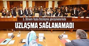 5. Dönem Toplu Sözleşme görüşmelerinde uzlaşma sağlanamadı