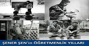 Usta sanatçı Şener Şen'in Doğu Anadolu'da iki yıl öğretmenlik yaptığını biliyor muydunuz?