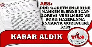 AES: PDR ÖĞRETMENLERİNE VERİLEN İCAP GÖREVİ VE SORU HAZIRLAMA ANGARYA GÖREVLERİ İÇİN KARAR ALDIK