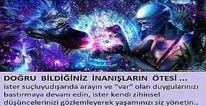 DOĞRU BİLDİĞİNİZ İNANIŞLARIN ÖTESİ...