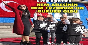Gizem Öğretmen hem ailesinin hem de Erzurum'un gururu oldu