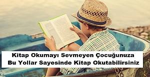 Kitap Okumayı Sevmeyen Çocuğunuza Bu Yollar Sayesinde Kitap Okutabilirsiniz